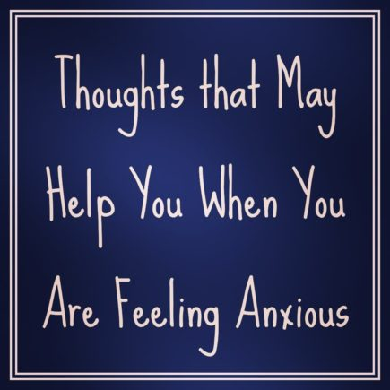 Thoughts that May Help You When You Are Feeling Anxious