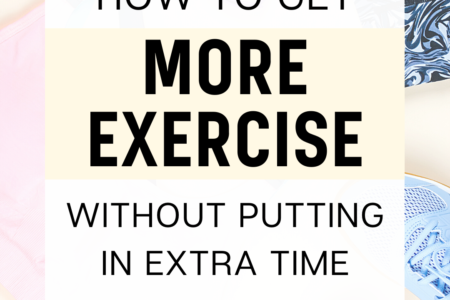 How To Get More Exercise Without Putting In Extra Time