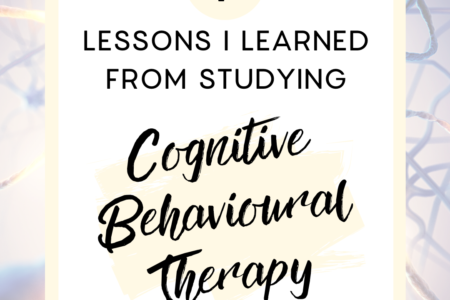 7 lessons I learned from studying Cognitive Behavioural Therapy
