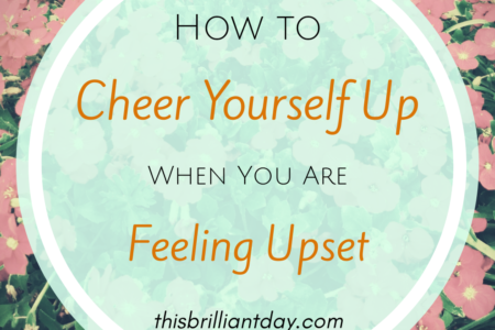 How to Cheer Yourself Up When You Are Feeling Upset