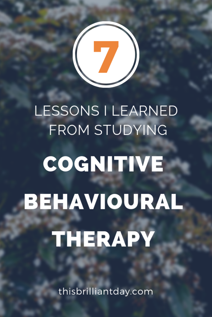 7 Lessons I have Learned from Studying Cognitive Behavioural Therapy