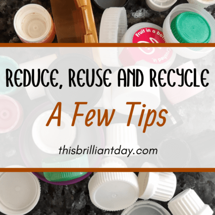 Reduce, Reuse and Recycle - A Few Tips