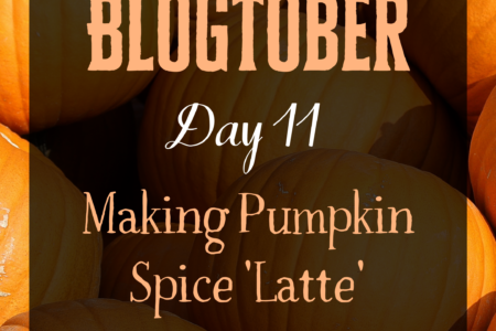 Blogtober Day 11 - Making Pumpkin Spice 'Latte'