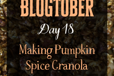 Blogtober Day 18 - Making Pumpkin Spice Granola