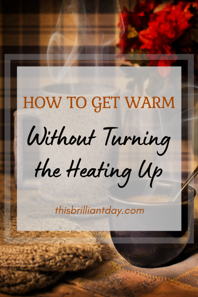 How to Get Warm Without Turning the Heating Up