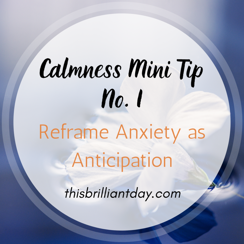 Calmness Mini Tip No. 1 - Reframe Anxiety as Anticipation