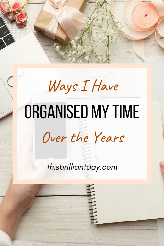 Ways I Have Organised my Time Over the Years