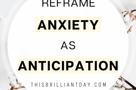 Reframe Anxiety as Anticipation