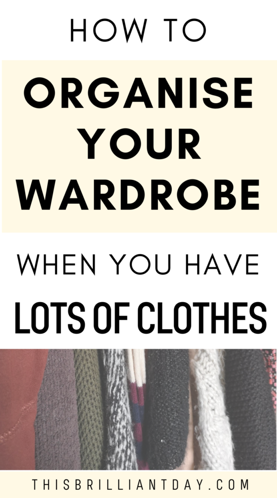 How to organise your wardrobe when you have lots of clothes