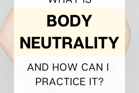 What is body neutrality and how can I practice it?
