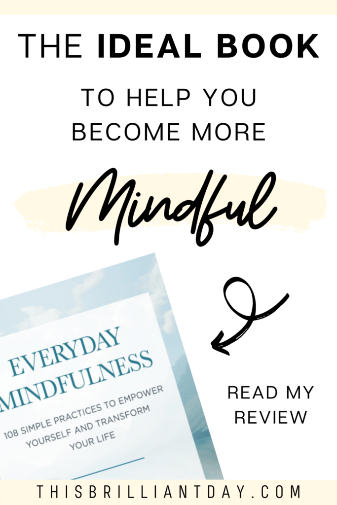The ideal book to help you become more mindful. Everyday Mindfulness by Melissa Steginus