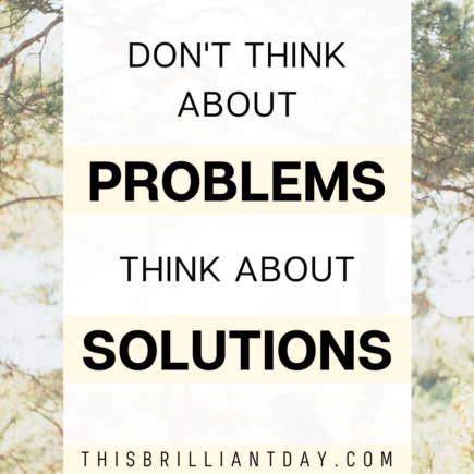 Don't think about problems, think about solutions