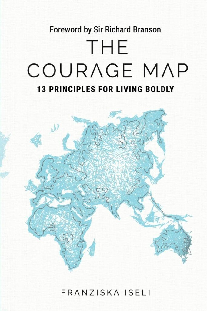 The Courage Map - 13 Principles for Living Boldly by Franziska Iseli