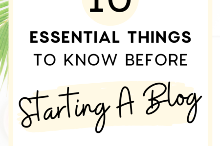 10 Essential Things To Know Before Starting A Blog