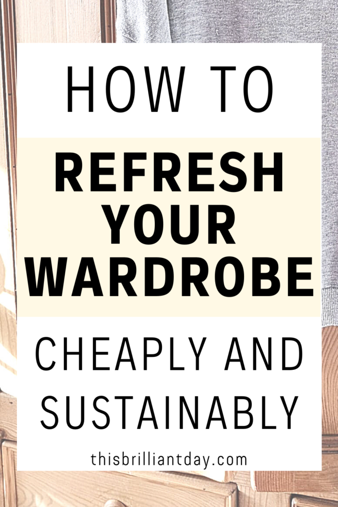 How To Refresh Your Wardrobe Cheaply and Sustainably