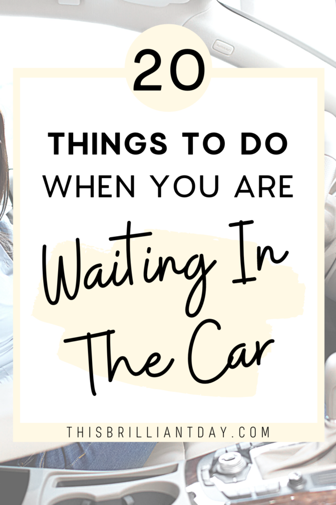 20 Things To Do When You Are Waiting In The Car