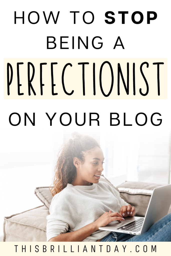 How To Stop Being A Perfectionist On Your Blog