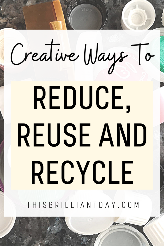Creative Ways To Reduce, Reuse and Recycle