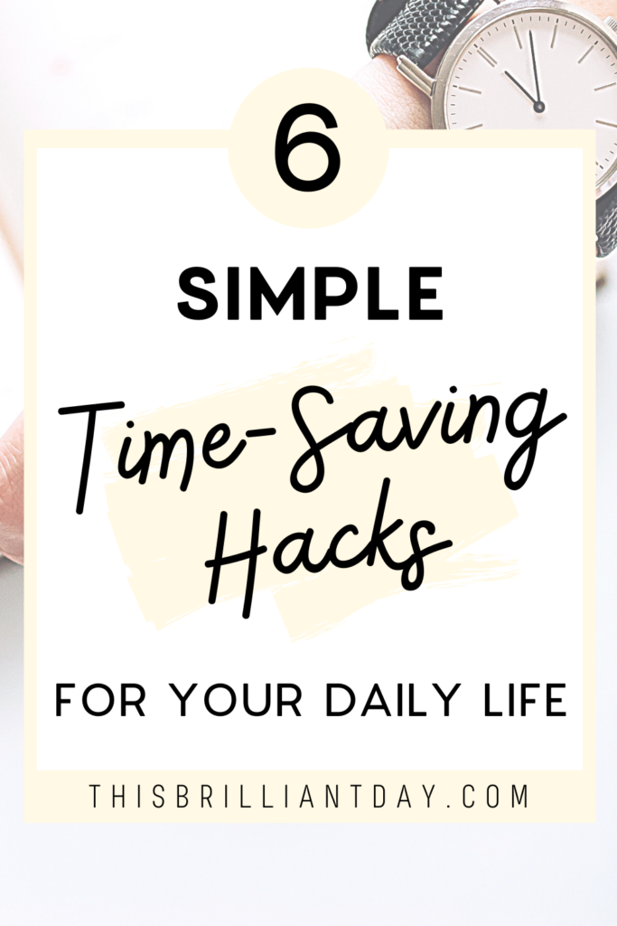 6 Simple Time-Saving Hacks For Your Daily Life