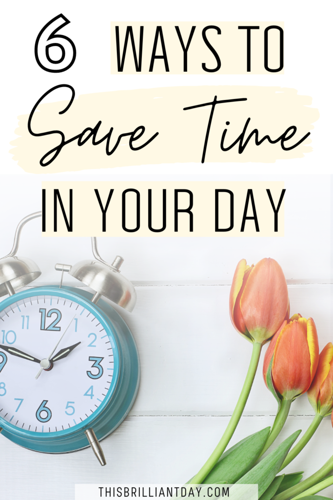 6 Ways To Save Time In Your Day