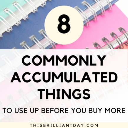 8 Commonly Accumulated Things To Use Up Before You Buy More