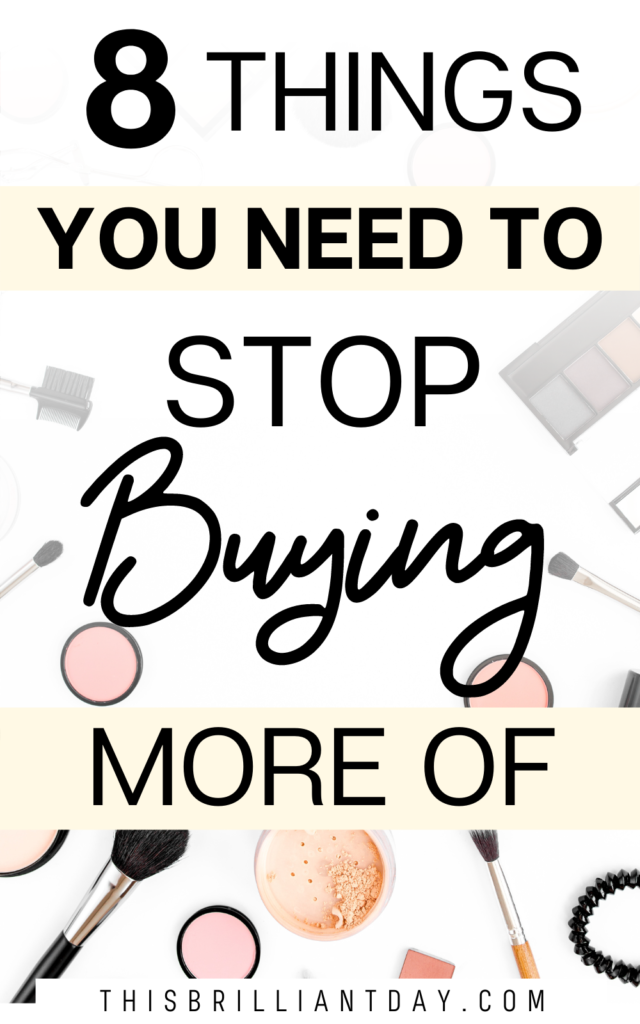8 Things You Need To Stop Buying More Of