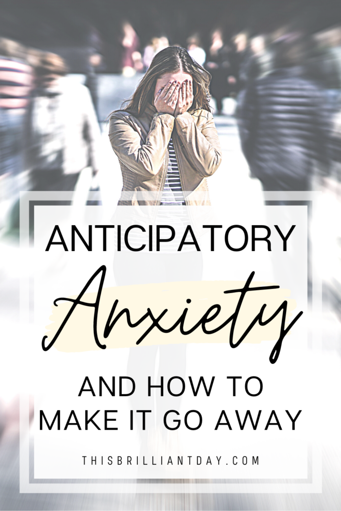 Anticipatory Anxiety and How To Make It Go Away
