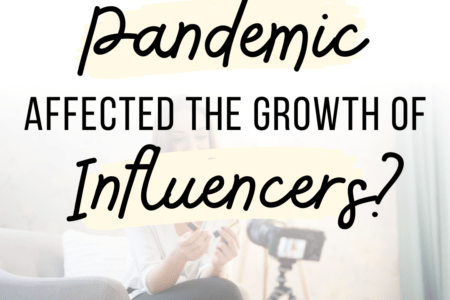 How Has The Pandemic Affected The Growth of Influencers?