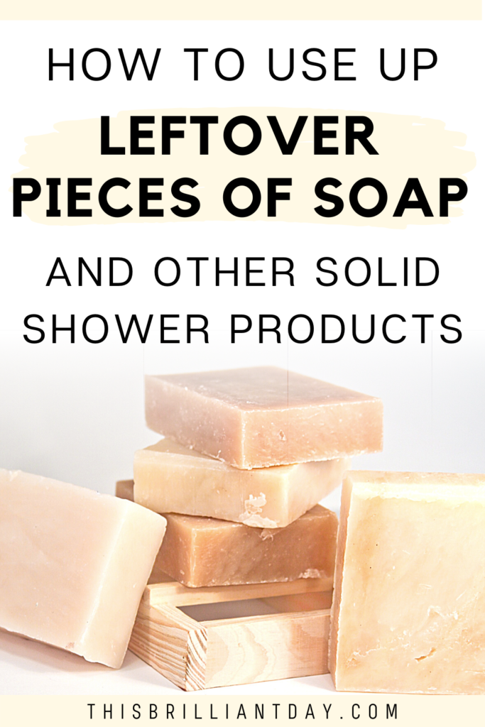 How To Use Up Leftover Pieces of Soap and Other Solid Shower Products