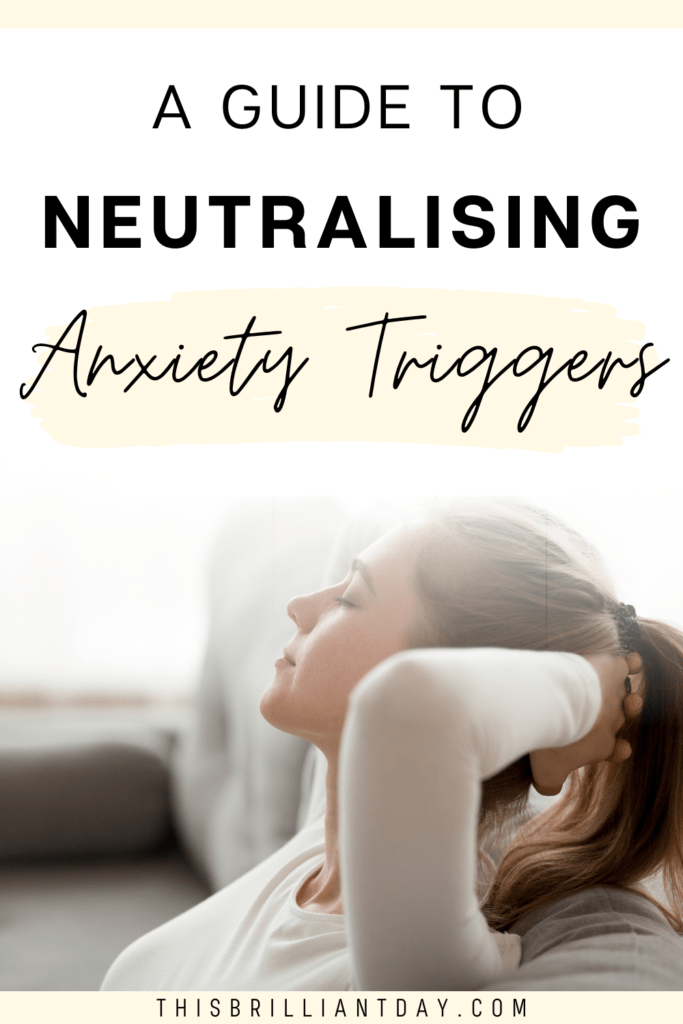 A Guide To Neutralising Anxiety Triggers