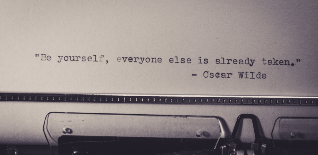 """A quote: """"Be yourself, everyone else is already taken."""" - Oscar Wilde"""