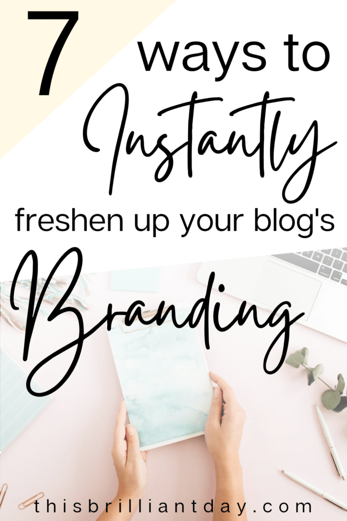 7 Ways To Instantly Freshen Up Your Blog's Branding