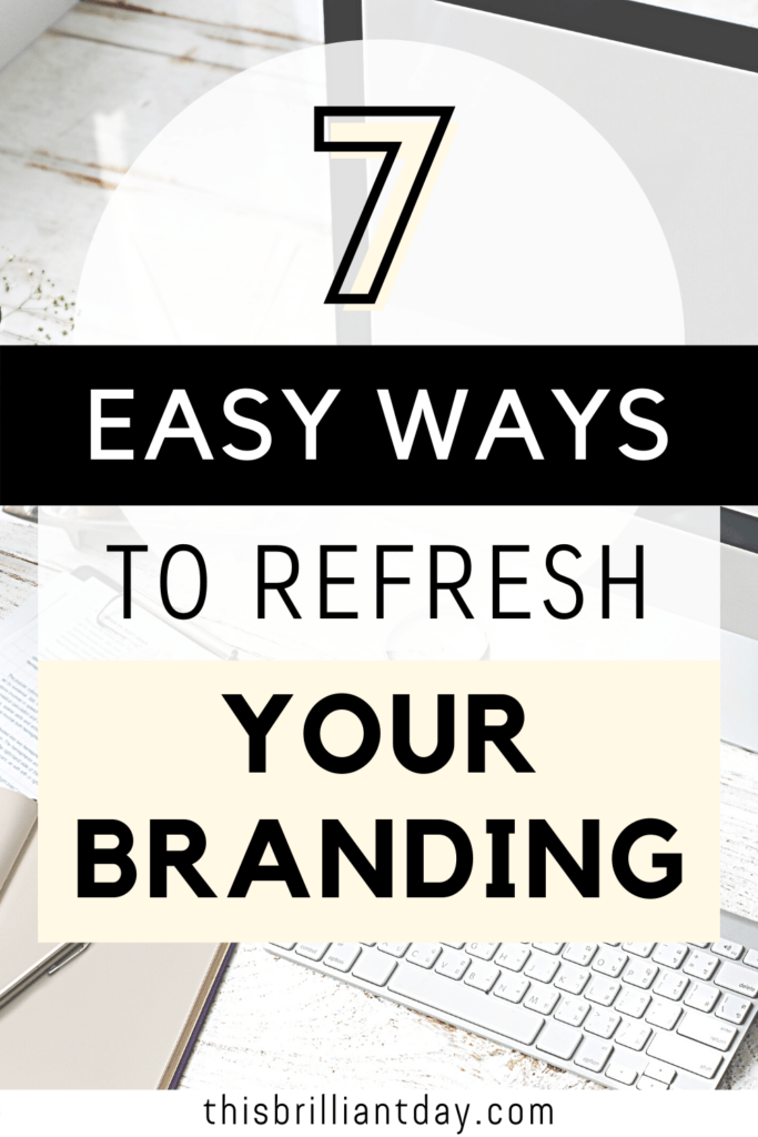 7 Easy Ways To Refresh Your Branding