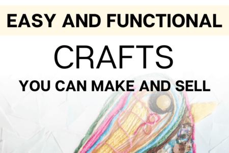 3 Easy and Functional Crafts You Can Make and Sell