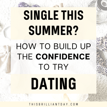 Single This Summer? How To Build Up The Confidence To Try Dating
