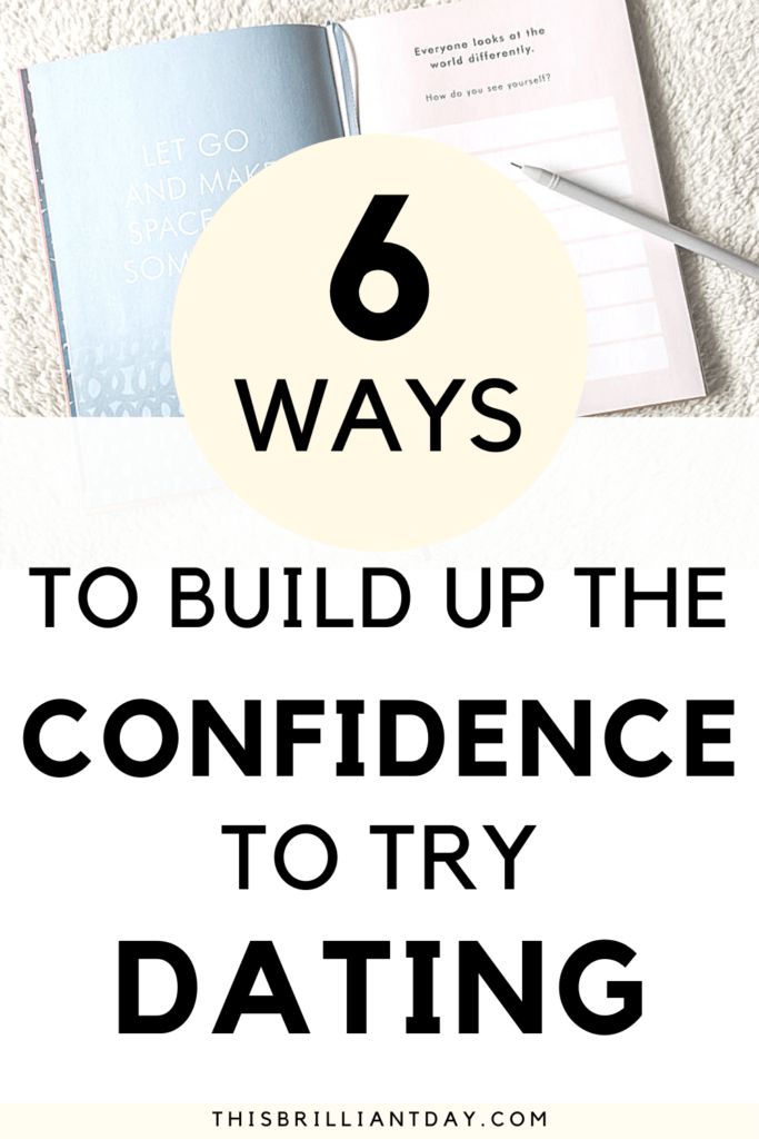 6 Ways To Build Up The Confidence To Try Dating