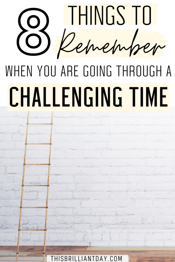 8 Things To Remember When You Are Going Through A Challenging Time