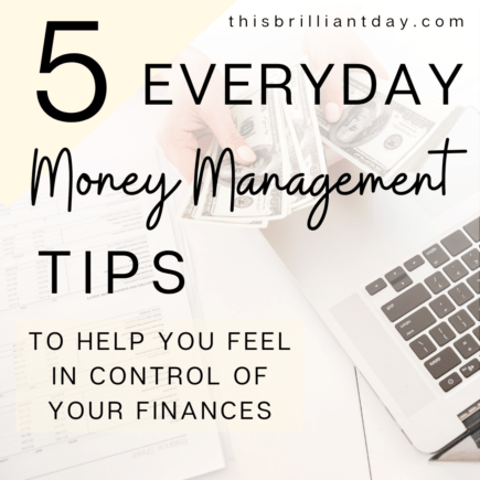 5 Everyday Money Management Tips To Help You Feel In Control of Your Finances
