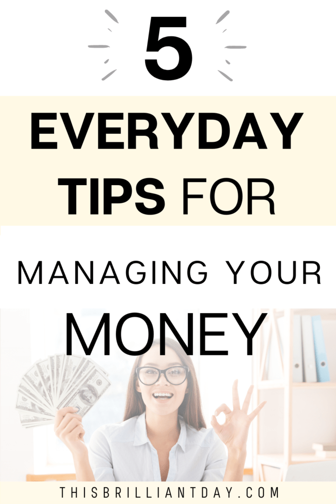 5 Everyday Tips for Managing Your Money