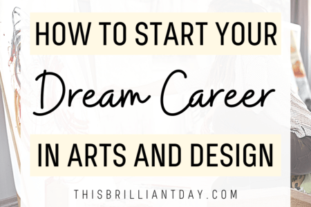 How To Start Your Dream Career in Arts and Design