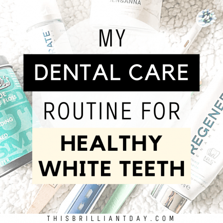 My Dental Care Routine For Healthy White Teeth