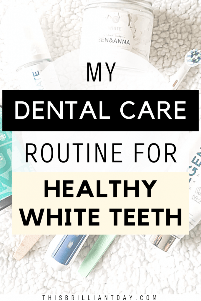 My Dental Care Routine For Healthy, White Teeth